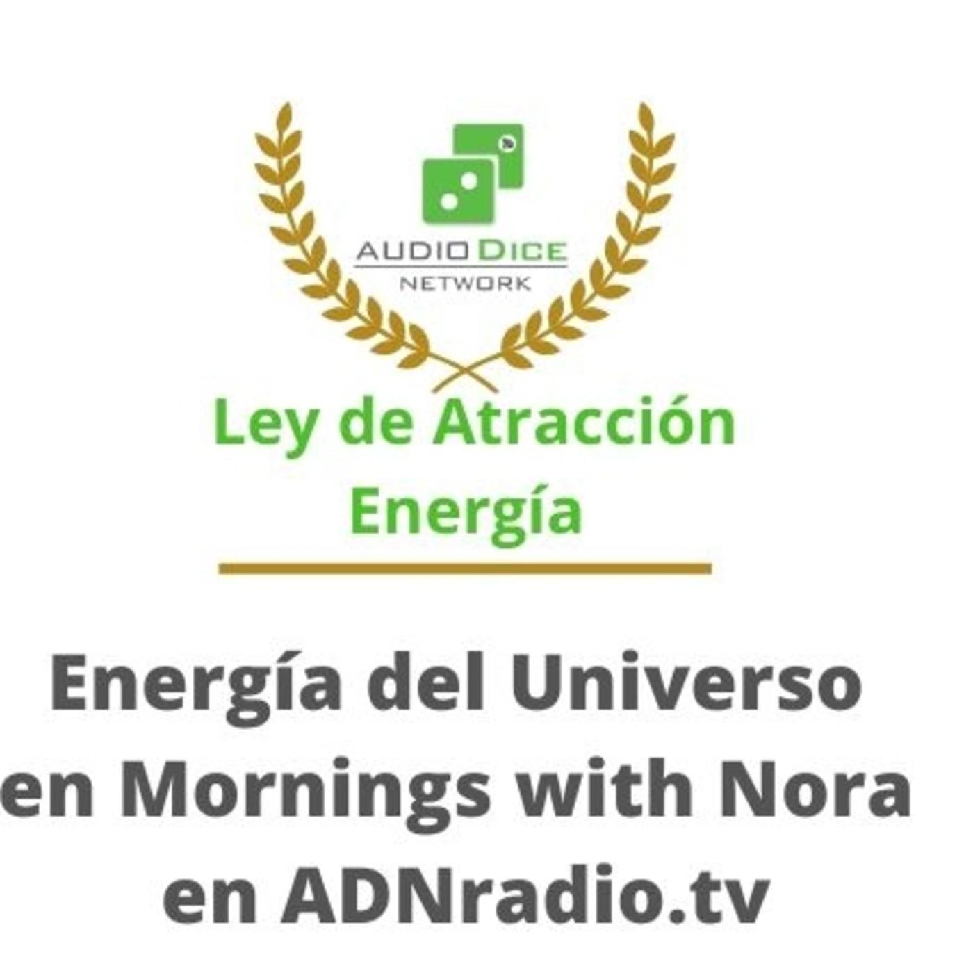 Ley de Atracción - Energía del Universo en Mornings with Nora de ADNradio.tv