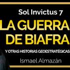 Sol Invictus 7: 'La Olvidada Guerra de Biafra y otros eventos geoestratégicos'