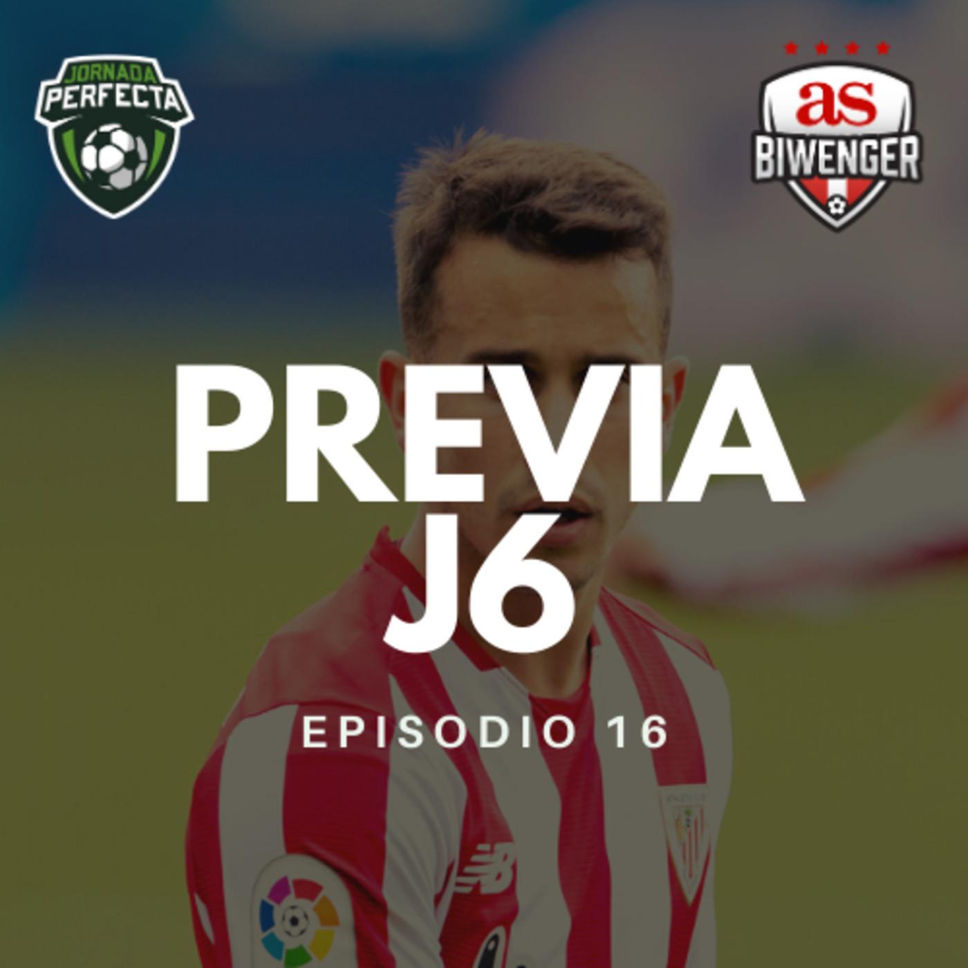 3x16 - LA PREVIA BIWENGER DE LA JORNADA 6