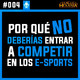 #004 Cómo entrar a Competir en los e-Sports y el porqué NO hacerlo