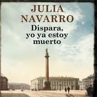 Dispara yo ya estoy muerto - Julia Navarro