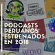 Podcasts peruanos estrenados en 2018