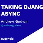 Taking Django Async - Andrew Godwin
