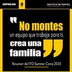 #046 – No montes un equipo que trabaje para ti, crea una familia. Resumen del ITO Summer Camp 2019