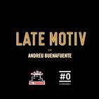 LATE MOTIV 509 - Programa completo