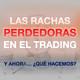 Las rachas perdedoras en el trading