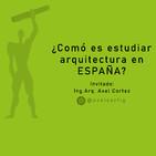 #008 Arquitectura en ESPAÑA! experiencias de intercambio | Ing. Arq. Axel Cortez