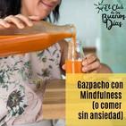115.- Gazpacho con Mindfulness (o comer sin ansiedad). Con Alba Ferreté