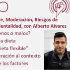Episodio 185: Dieta Flexible, Moderación, Riesgos de Enfoques muy Rígidos y Mentalidad, con Alberto Alvarez