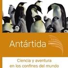 """""""Antártida, ciencia y aventura"""" en los confines del mundo"""" Leopoldo García Sancho"""