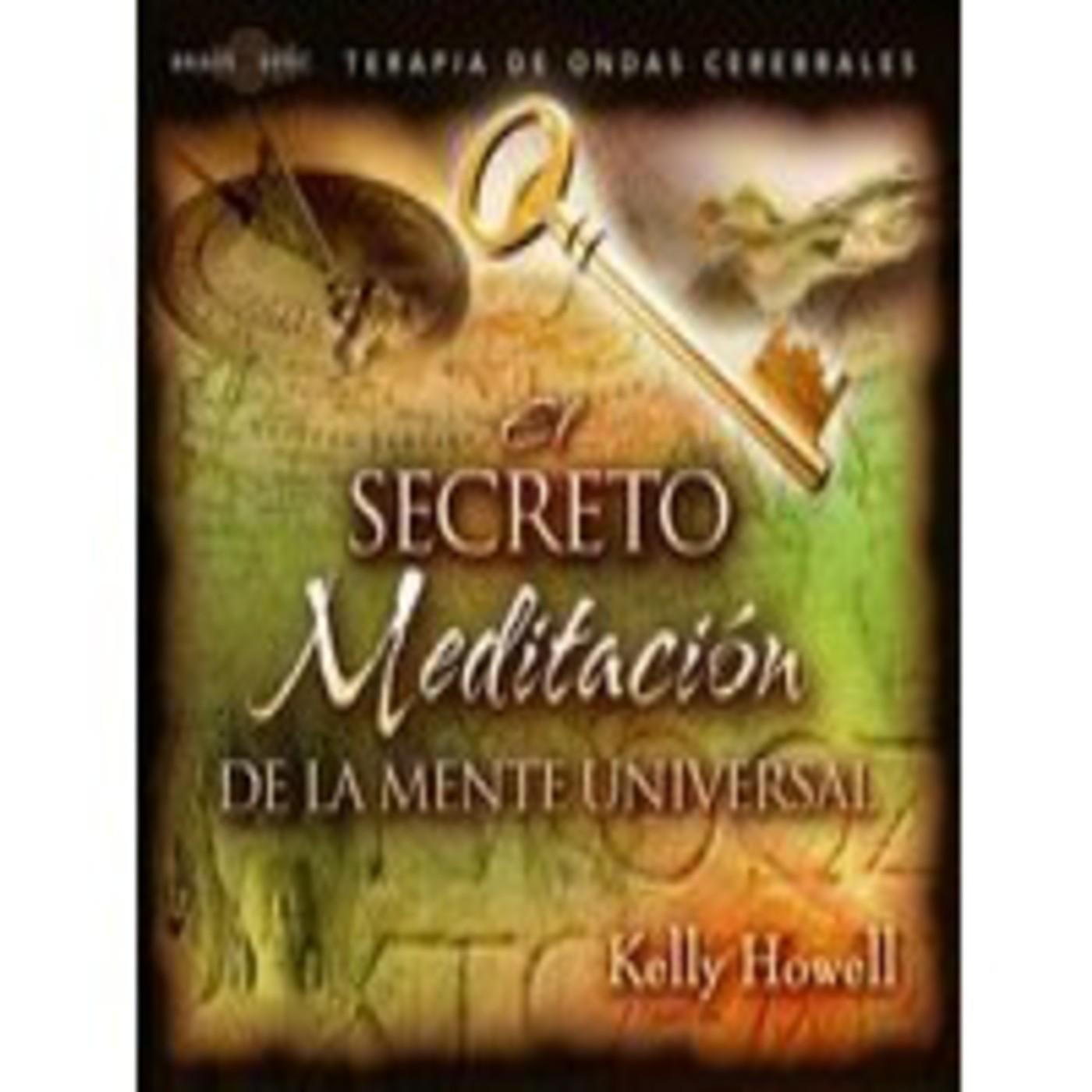 EL SECRETO, MEDITACION DE LA MENTE UNIVERSAL, Kelly Howell [ Audio CD ]