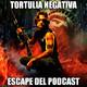 Tortulia Negativa #2 - Escape del Podcast