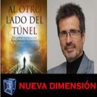 NUEVA DIMENSIÓN -Al Otro Lado del Túnel con el Dr. Jose Miguel Gaona Cartolano