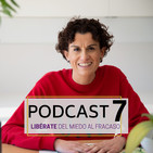 Podcast7. Libérate del miedo al fracaso