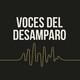 Voces del Desamparo. Episodio 18 | Las FAES en El Bosque