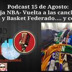Podcast 15 de Agosto:Burbuja NBA- Vuelta a las canchas de...ACB y Basket Federado.... y cositas