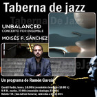 Taberna de JAZZ - 156 - Moisés P. Sánchez - Unbalanced (Concerto for ensemble)