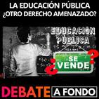 Debate A Fondo - La Educación Pública, ¿otro derecho amenazado?