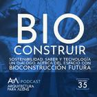 EP35 Bioconstruir: Sostenibilidad, Saber y Tecnología con Bioconstrucción Futura