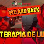 Biosolver #31: Terapia de luz, WE ARE BACK!