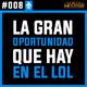 #008 La Gran Oportunidad en el LoL (sólo para inteligentes)