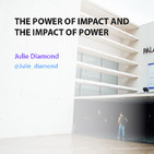 The Power of Impact and the Impact of Power - Julie Diamond