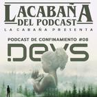 La Cabaña presenta: DEVS. Podcast de Confinamiento #8