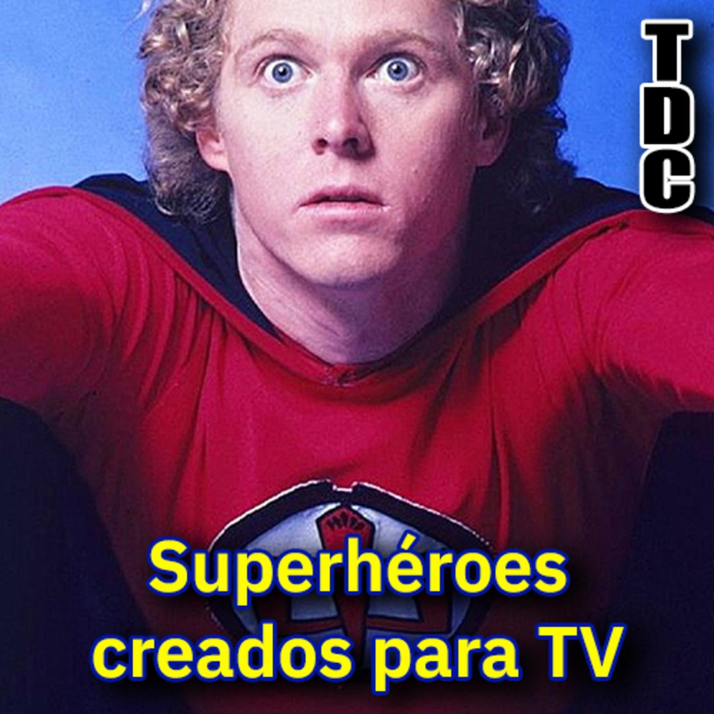 TDC Podcast - 107 - Superhéroes creados para la pequeña pantalla