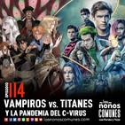 Ep 114: Vampiros vs. Titanes y la Pandemia del C-Virus