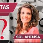 ESPECIAL PREGUNTAS, Resolviendo tus dudas con Sol Ahimsa ( Rompiendo Mitos Capítulo 96 )