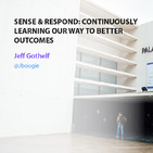 Sense & Respond, Continuously learning our way to better outcomes - Jeff Gothelf