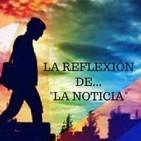 La Reflexion de La Noticia 16/12/18