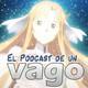 VagoPodcast #64: Aventuras en MTY y SAOAWoW 8 y 9