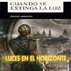 Luces en el Horizonte: CUANDO SE EXTINGA LA LUZ Con Dioni Arroyo