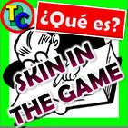 ¿QUÉ ES SKIN IN THE GAME? -Definición, Relevancia, Ejemplos en el crowdlending...