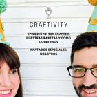 Episodio 10 : Ser Crafter, Nuestras Rarezas y Como Querernos