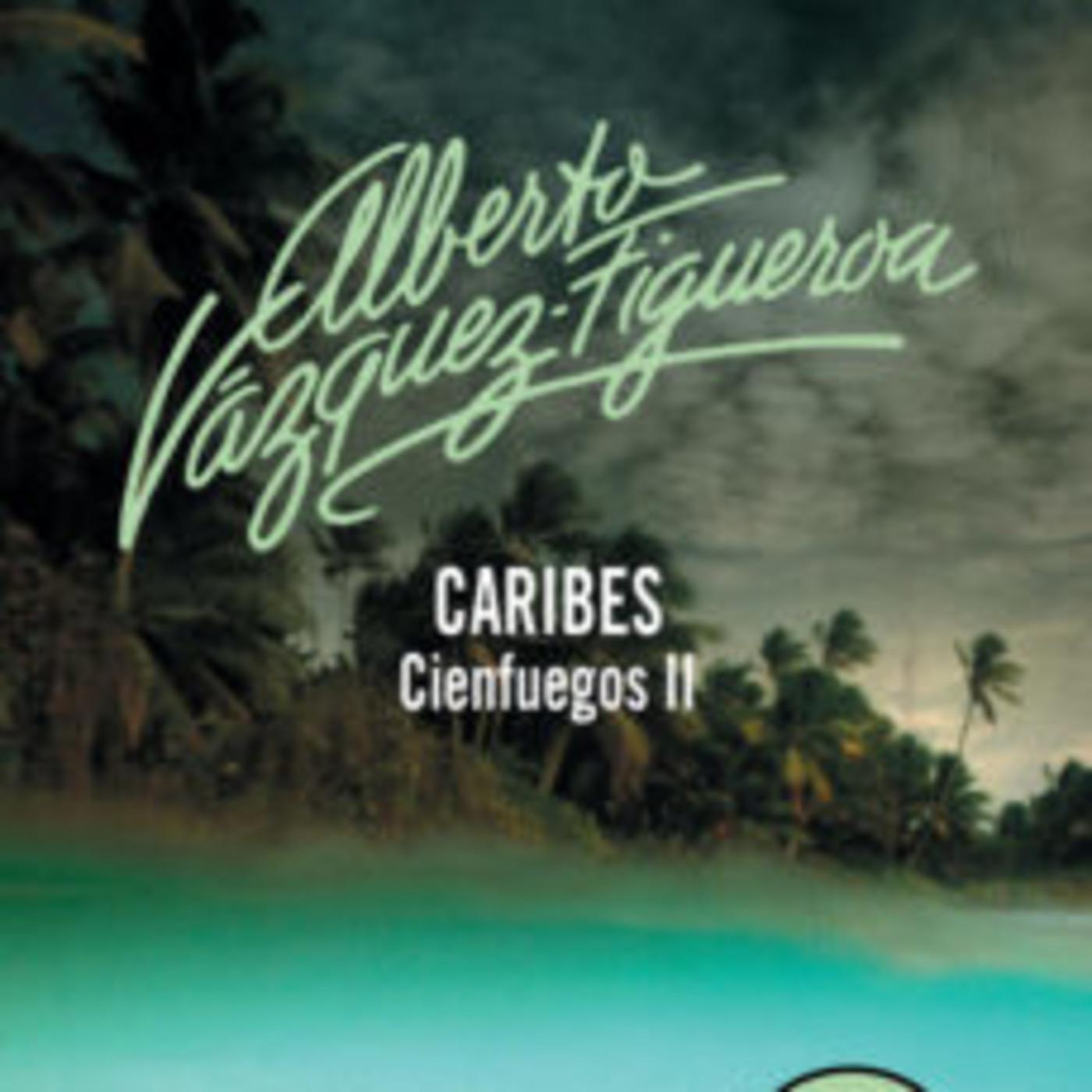 Cienfuegos II —Caribes— Alberto Vázquez-Figueroa en SAGA