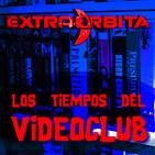 EXTRA ÓRBITA los tiempos del VIDEOCLUB (noviembre 2017)