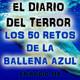 Los 50 Retos De La Ballena Azul - El Diario Del Terror, EP 112