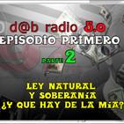 dab radio 5.0 Episodio 1 Parte 02 Ley Natural y la Soberanía ¿Que hay de la mia?