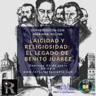 Laicidad y religiosidad: El legado de Benito Juárez
