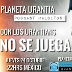 Los Podcasts Malditos - Con los Urantians NO se juega!