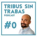 #0 ¿Qué es Tribus Sin Trabas?