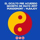 El oculto pre acuerdo secreto de Mayo2017 entre Puigdemont y Rajoy