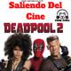 Deadpool 2 Saliendo del Cine