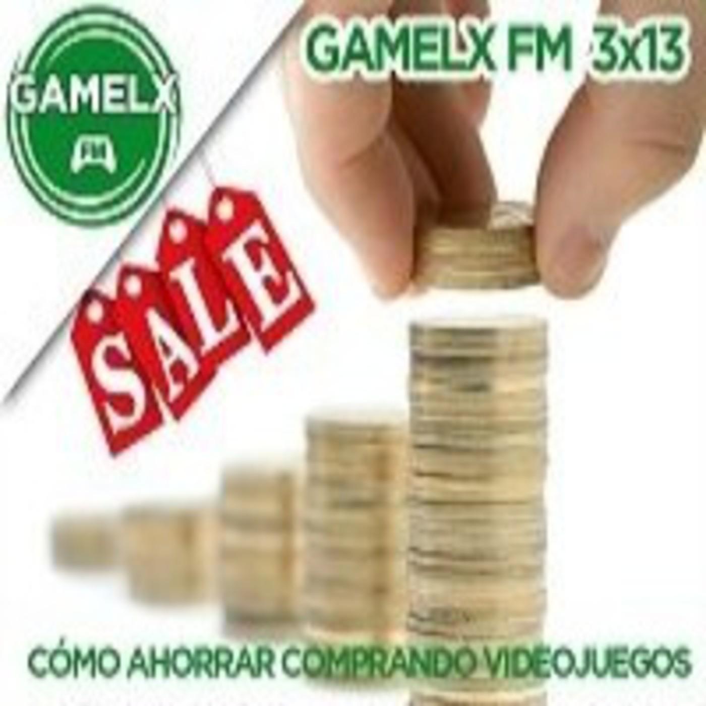 GAMELX FM 3x13 - Cómo ahorrar comprando videojuegos