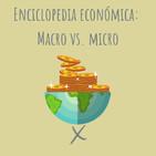 E91. Enciclopedia económica: Macroeconomía vs. Microeconomía?