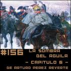 #156 LA SOMBRA DEL ÁGUILA (Capítulo 6) de Arturo Pérez Reverte