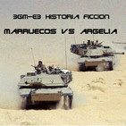 HF.7 - 3GM-E3 La guerra del Magreb: Marruecos vs Argelia