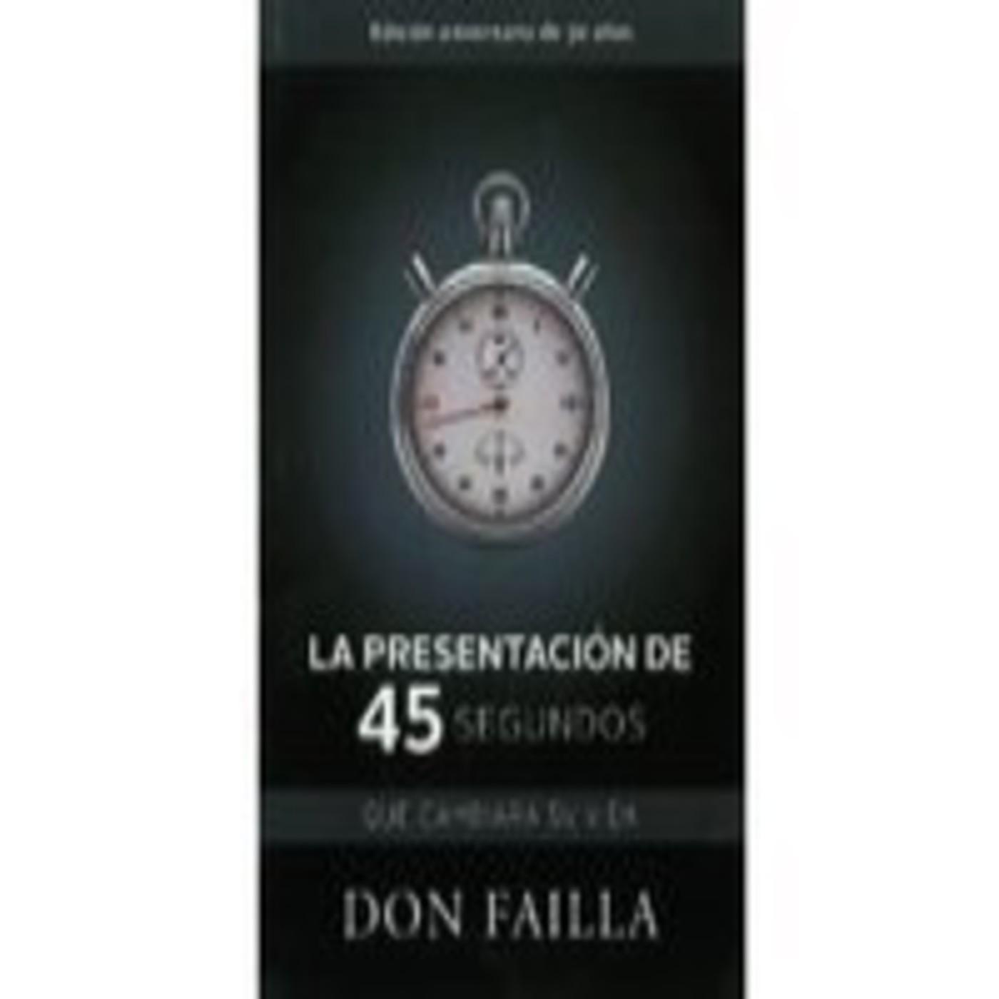 La Presentacion de 45 Segundos que Cambiará tu Vida por Don Failla